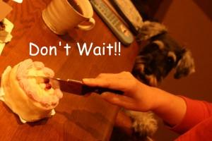 Do not wait